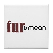 Fur Is Mean Tile Coaster