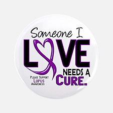 "Needs A Cure 2 LUPUS 3.5"" Button"