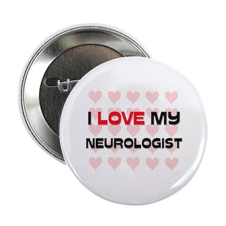 """I Love My Neurologist 2.25"""" Button"""