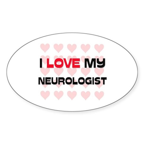 I Love My Neurologist Oval Sticker