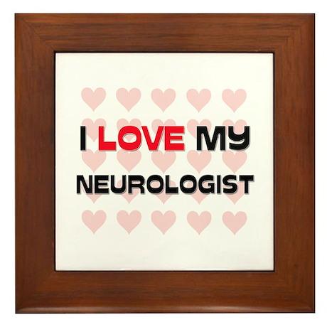 I Love My Neurologist Framed Tile