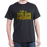 I'm Sofa King Awesome Dark T-Shirt