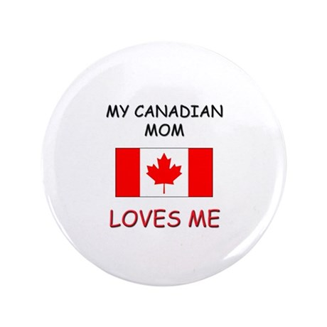 """My Canadian Mom Loves Me 3.5"""" Button"""