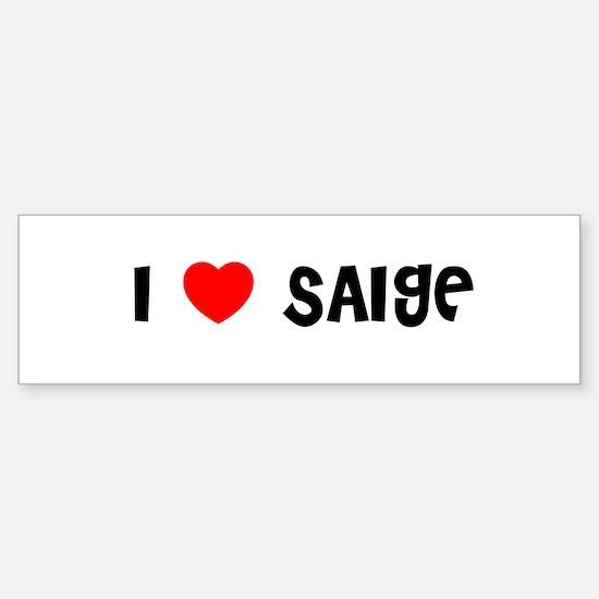 I LOVE SAIGE Bumper Bumper Bumper Sticker