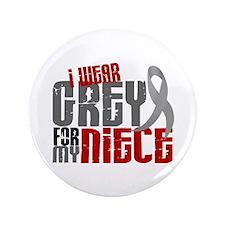 "I Wear Grey For My Niece 6 3.5"" Button"