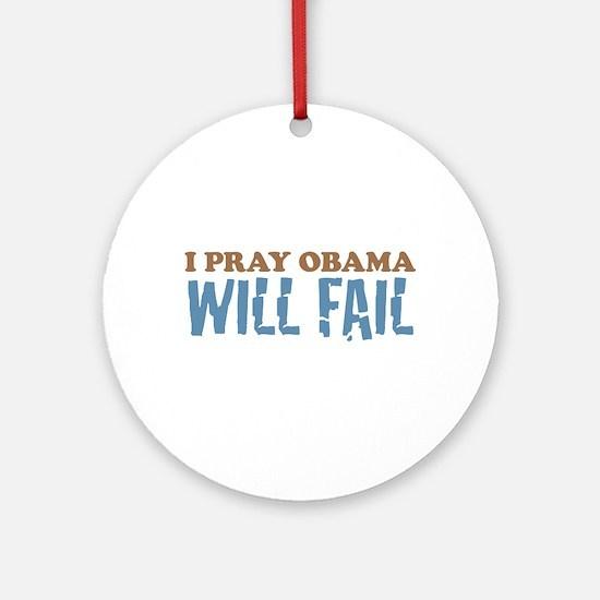 I Pray Obama Will Fail Ornament (Round)