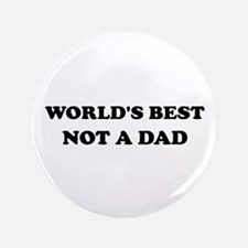 """Not A Dad 3.5"""" Button"""