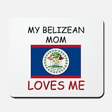 My Belizean Mom Loves Me Mousepad