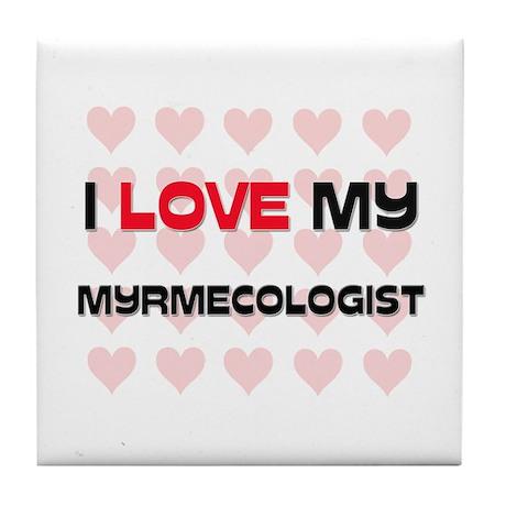 I Love My Myrmecologist Tile Coaster