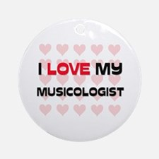 I Love My Musicologist Ornament (Round)