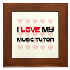 I Love My Music Tutor Framed Tile