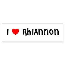 I LOVE RHIANNON Bumper Bumper Sticker