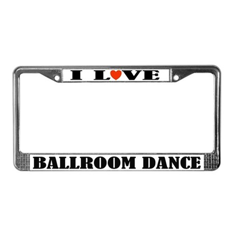 I Love Ballroom Dance License Plate Frame