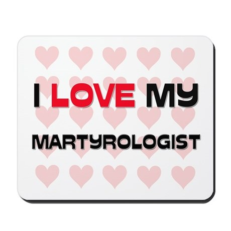 I Love My Martyrologist Mousepad