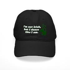 I'm not Irish, but I dance li Baseball Hat