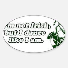 I'm not Irish, but I dance li Oval Decal