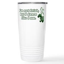 I'm not Irish, but I dance li Travel Mug