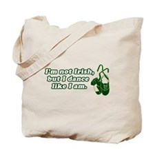 I'm not Irish, but I dance li Tote Bag