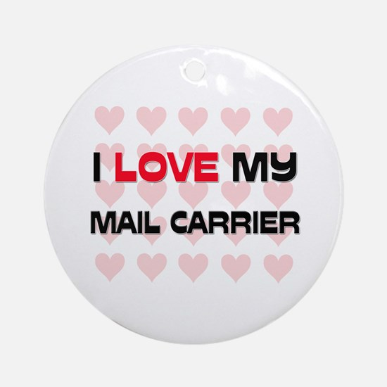 I Love My Mail Carrier Ornament (Round)