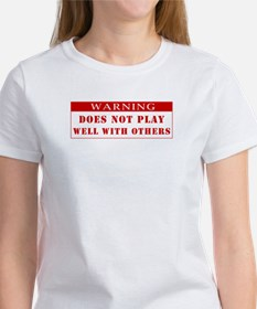 Warning: Does Not Play Well W Women's T-Shirt