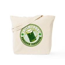 Irish today drunk tomorrow St Tote Bag