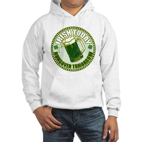Irish today drunk tomorrow St Hooded Sweatshirt
