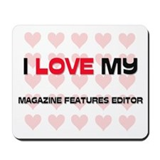I Love My Magazine Features Editor Mousepad