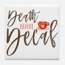 Death Before Decaf Coffee Lover Tile Coaster