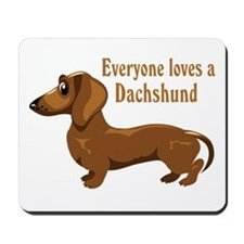 Everyone Loves A Dachshund Mousepad