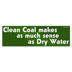 Clean Coal is like Dry Water bumper sticker