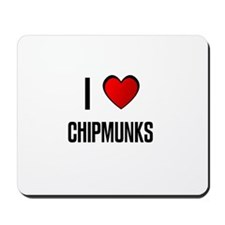 I LOVE CHIPMUNKS Mousepad