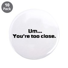 "Too Close 3.5"" Button (10 pack)"