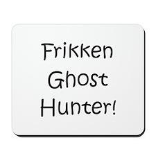Frikken Ghost Hunter! Mousepad