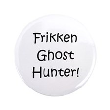 "Frikken Ghost Hunter! 3.5"" Button"