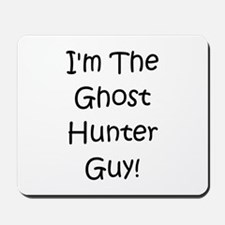 I'm The Ghost Hunter Guy! Mousepad