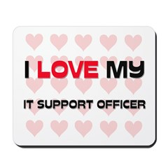 I Love My It Support Officer Mousepad