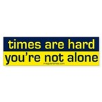 Times are Hard, You're Not Alone Bumper Sticker