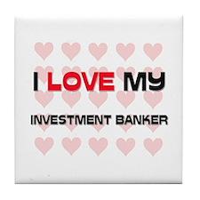 I Love My Investment Banker Tile Coaster