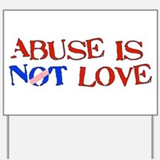 Abuse Is Not Love Yard Sign