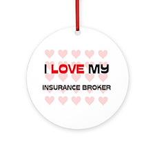 I Love My Insurance Broker Ornament (Round)