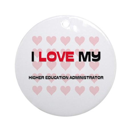 I Love My Higher Education Administrator Ornament