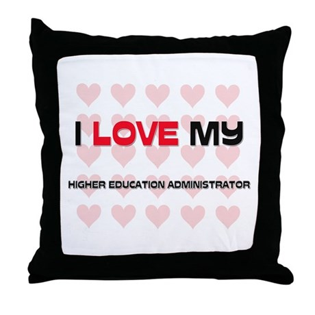 I Love My Higher Education Administrator Throw Pil