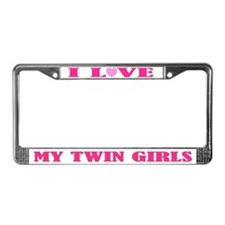 I Love My Twin Girls License Plate Frame