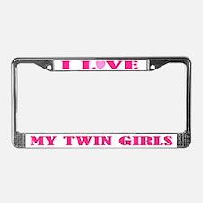 I Love My Twin Girls License Plate Frame