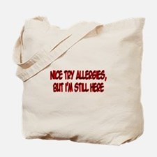 """Nice Try Allergies..."" Tote Bag"