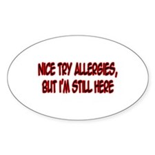 """""""Nice Try Allergies..."""" Oval Decal"""