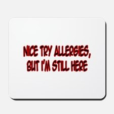 """Nice Try Allergies..."" Mousepad"