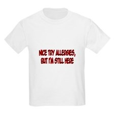 """""""Nice Try Allergies..."""" T-Shirt"""