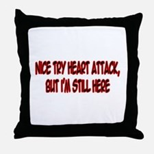"""""""Nice Try Heart Attack..."""" Throw Pillow"""