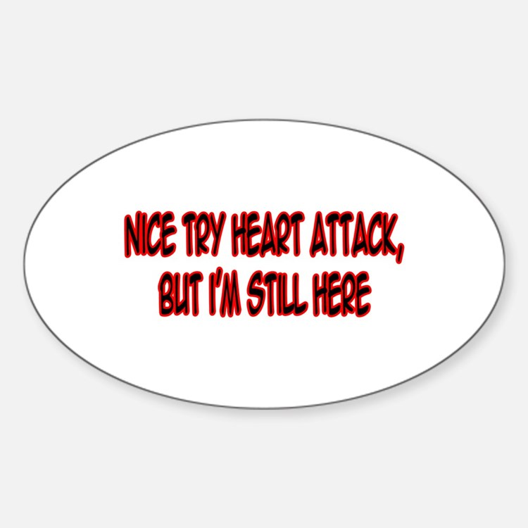 """""""Nice Try Heart Attack..."""" Oval Decal"""